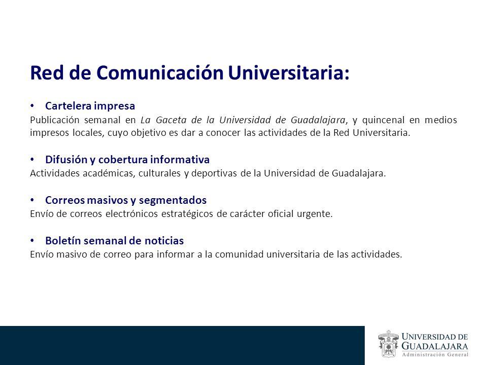 Red de Comunicación Universitaria: Cartelera impresa Publicación semanal en La Gaceta de la Universidad de Guadalajara, y quincenal en medios impresos locales, cuyo objetivo es dar a conocer las actividades de la Red Universitaria.