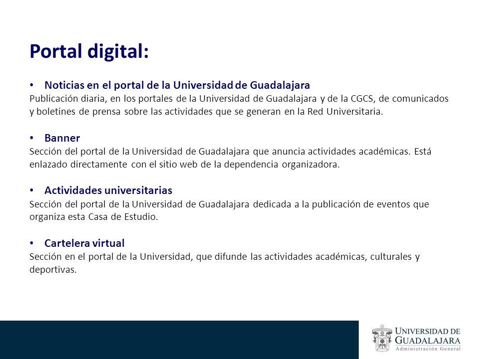 Portal digital: Noticias en el portal de la Universidad de Guadalajara Publicación diaria, en los portales de la Universidad de Guadalajara y de la CGCS, de comunicados y boletines de prensa sobre las actividades que se generan en la Red Universitaria.