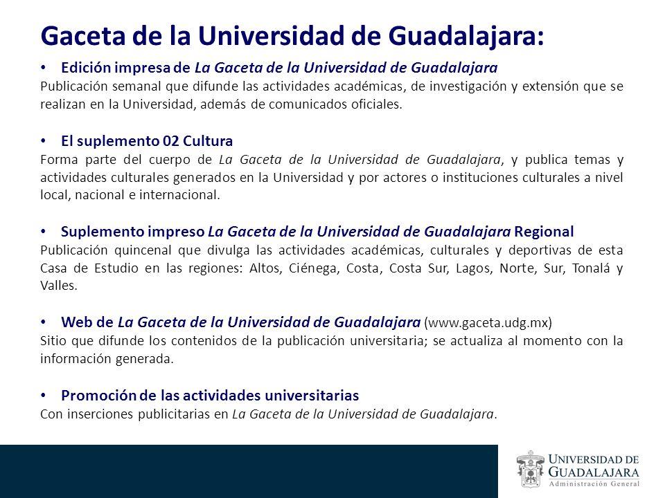 Gaceta de la Universidad de Guadalajara: Edición impresa de La Gaceta de la Universidad de Guadalajara Publicación semanal que difunde las actividades académicas, de investigación y extensión que se realizan en la Universidad, además de comunicados oficiales.