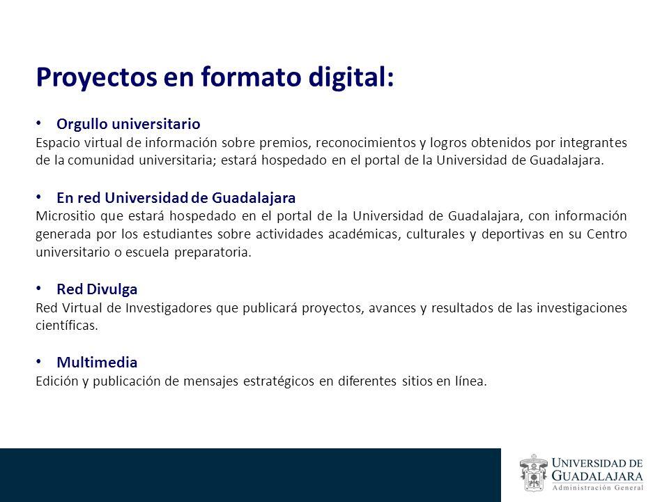 Proyectos en formato digital: Orgullo universitario Espacio virtual de información sobre premios, reconocimientos y logros obtenidos por integrantes de la comunidad universitaria; estará hospedado en el portal de la Universidad de Guadalajara.