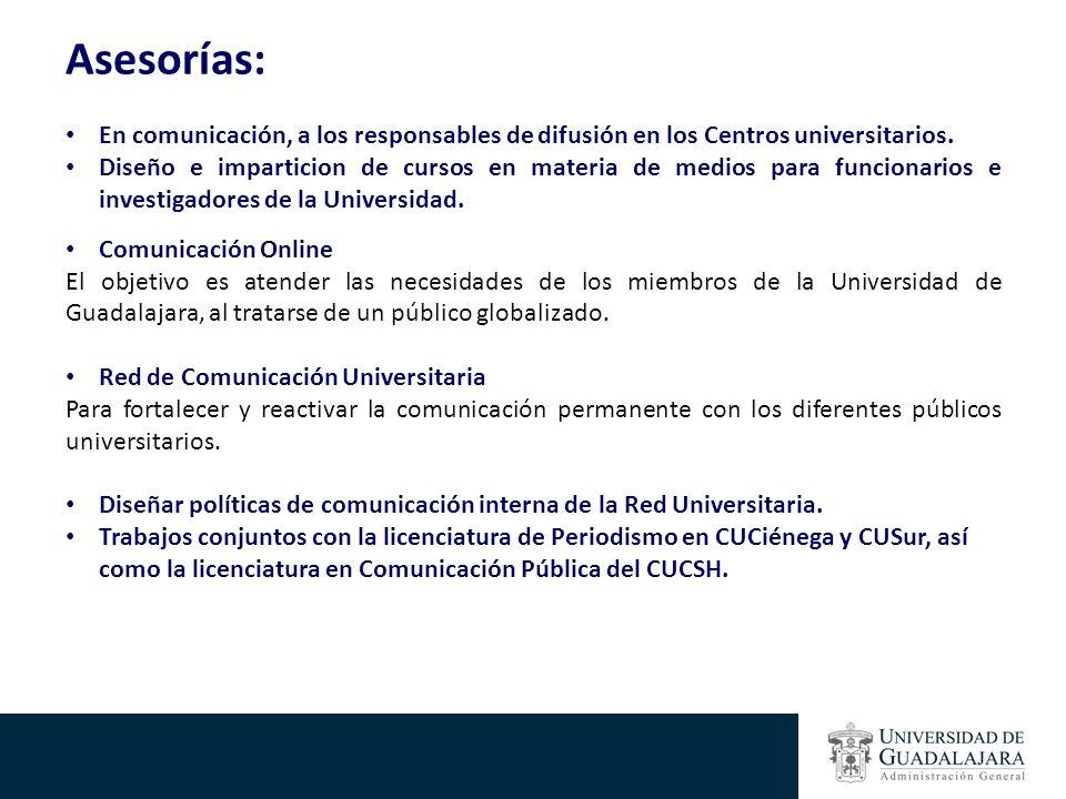 Asesorías: En comunicación, a los responsables de difusión en los Centros universitarios. Diseño e imparticion de cursos en materia de medios para fun