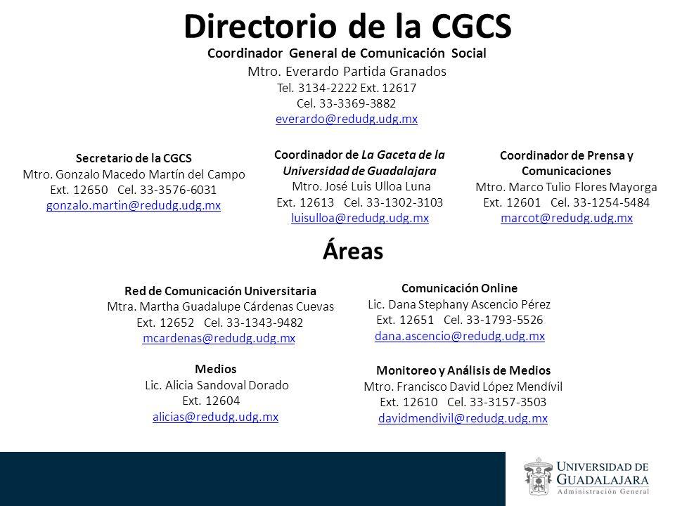 Coordinador General de Comunicación Social Mtro. Everardo Partida Granados Tel. 3134-2222 Ext. 12617 Cel. 33-3369-3882 everardo@redudg.udg.mx Coordina