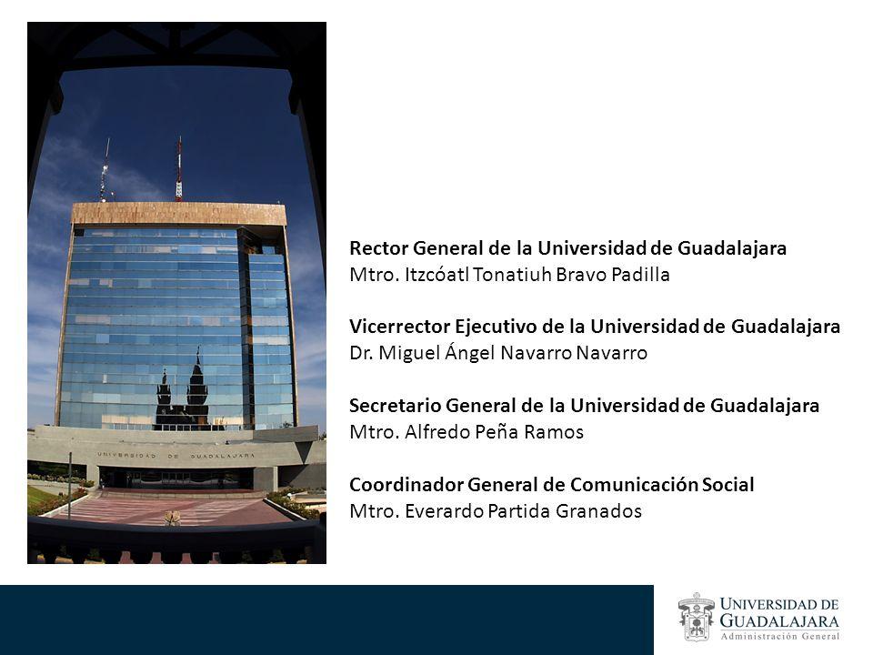 Coordinador General de Comunicación Social Mtro. Everardo Partida Granados Rector General de la Universidad de Guadalajara Mtro. Itzcóatl Tonatiuh Bra