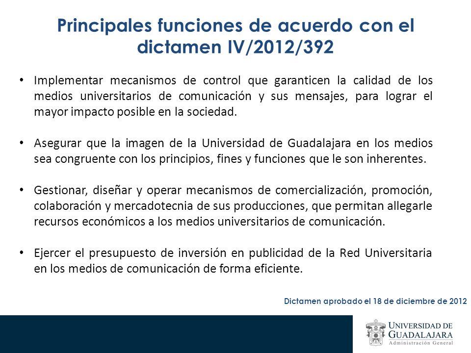 Principales funciones de acuerdo con el dictamen IV/2012/392 Implementar mecanismos de control que garanticen la calidad de los medios universitarios de comunicación y sus mensajes, para lograr el mayor impacto posible en la sociedad.