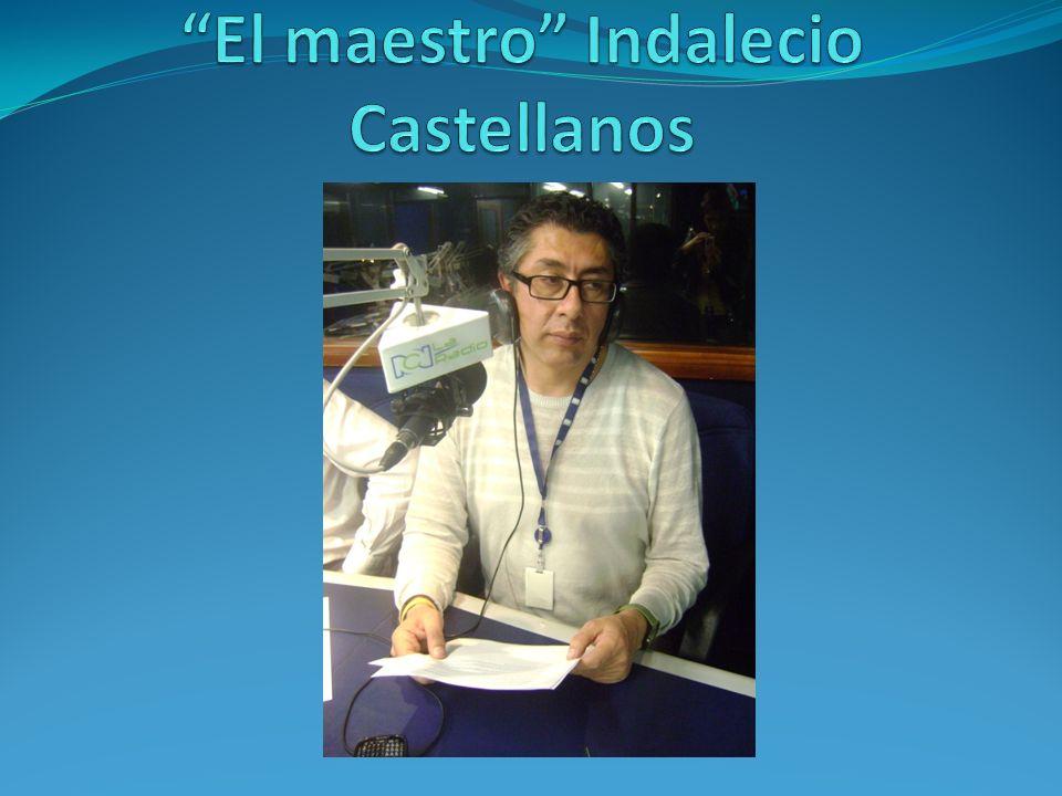 Indalecio…el maestro Indalecio Castellanos, conocido periodista radial, narró parte de su experiencia, gustos e intereses.