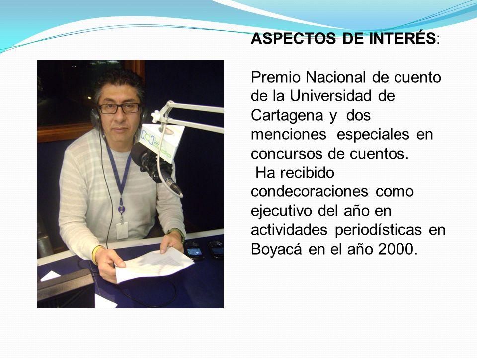 ASPECTOS DE INTERÉS: Premio Nacional de cuento de la Universidad de Cartagena y dos menciones especiales en concursos de cuentos. Ha recibido condecor