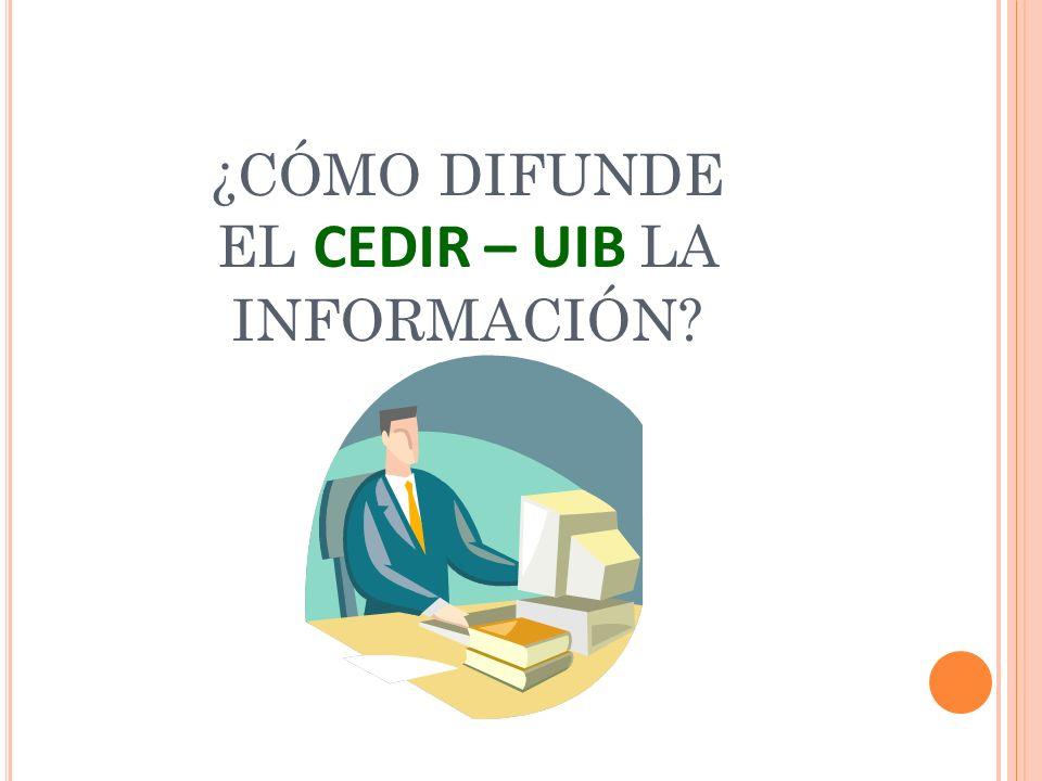 ¿CÓMO DIFUNDE EL CEDIR – UIB LA INFORMACIÓN