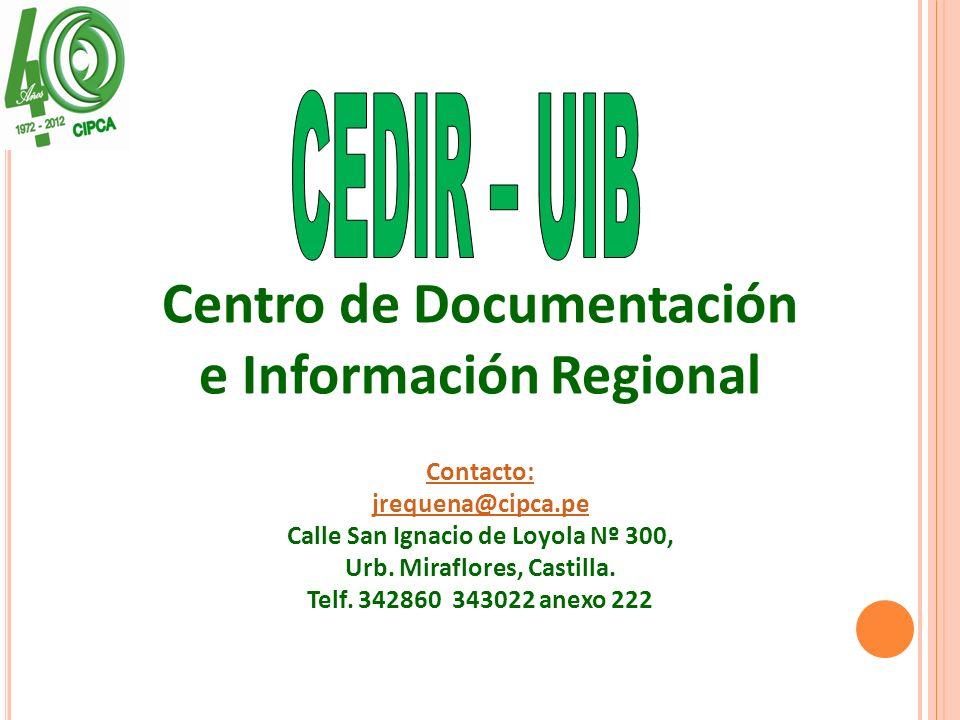 Centro de Documentación e Información Regional Contacto: jrequena@cipca.pe Calle San Ignacio de Loyola Nº 300, Urb.
