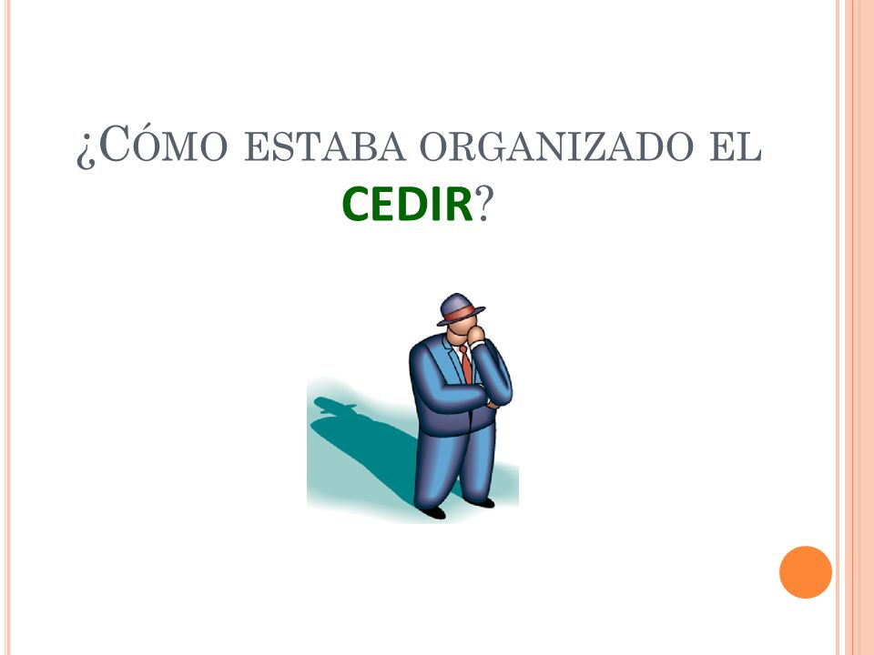 ¿C ÓMO ESTABA ORGANIZADO EL CEDIR