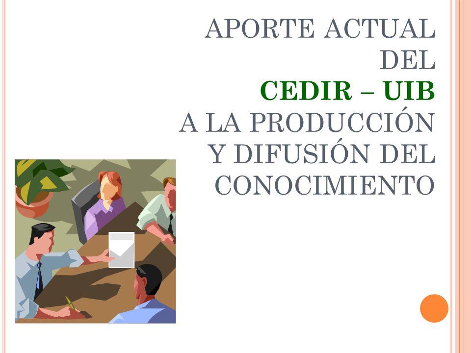 APORTE ACTUAL DEL CEDIR – UIB A LA PRODUCCIÓN Y DIFUSIÓN DEL CONOCIMIENTO