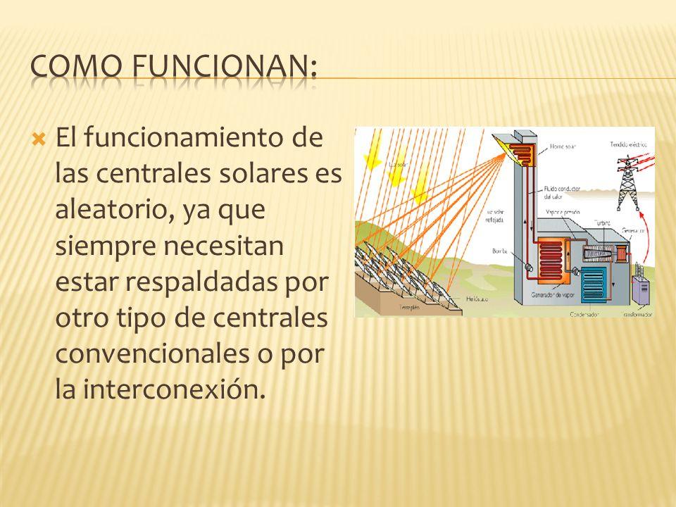 El funcionamiento de las centrales solares es aleatorio, ya que siempre necesitan estar respaldadas por otro tipo de centrales convencionales o por la interconexión.