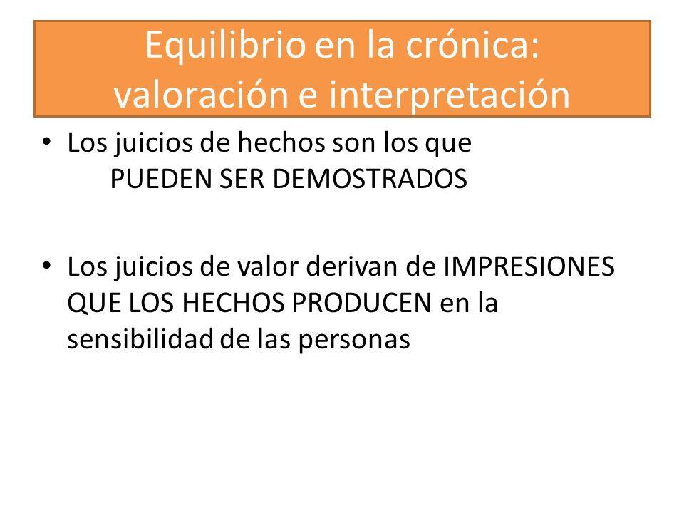 Equilibrio en la crónica: valoración e interpretación Los juicios de hechos son los que PUEDEN SER DEMOSTRADOS Los juicios de valor derivan de IMPRESI