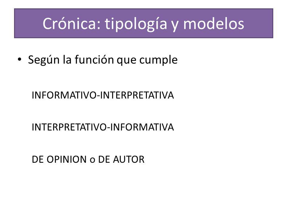Crónica: tipología y modelos Según la función que cumple INFORMATIVO-INTERPRETATIVA INTERPRETATIVO-INFORMATIVA DE OPINION o DE AUTOR