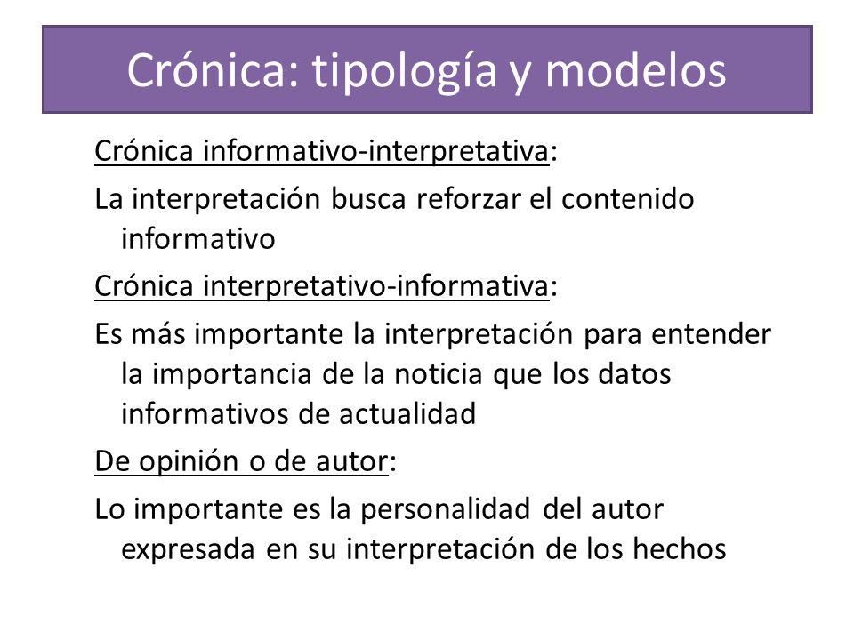 Crónica: tipología y modelos Crónica informativo-interpretativa: La interpretación busca reforzar el contenido informativo Crónica interpretativo-info