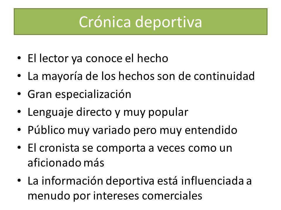 Crónica deportiva El lector ya conoce el hecho La mayoría de los hechos son de continuidad Gran especialización Lenguaje directo y muy popular Público