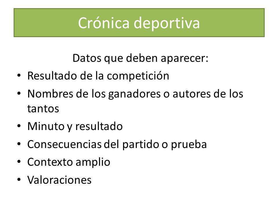 Crónica deportiva Datos que deben aparecer: Resultado de la competición Nombres de los ganadores o autores de los tantos Minuto y resultado Consecuenc