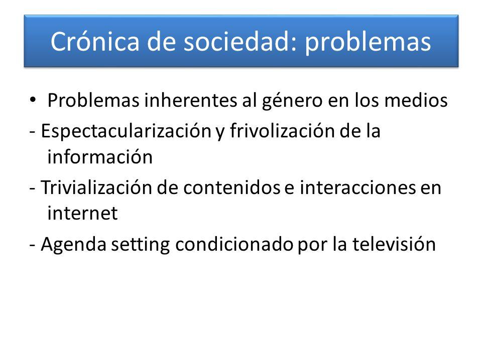 Crónica de sociedad: problemas Problemas inherentes al género en los medios - Espectacularización y frivolización de la información - Trivialización d