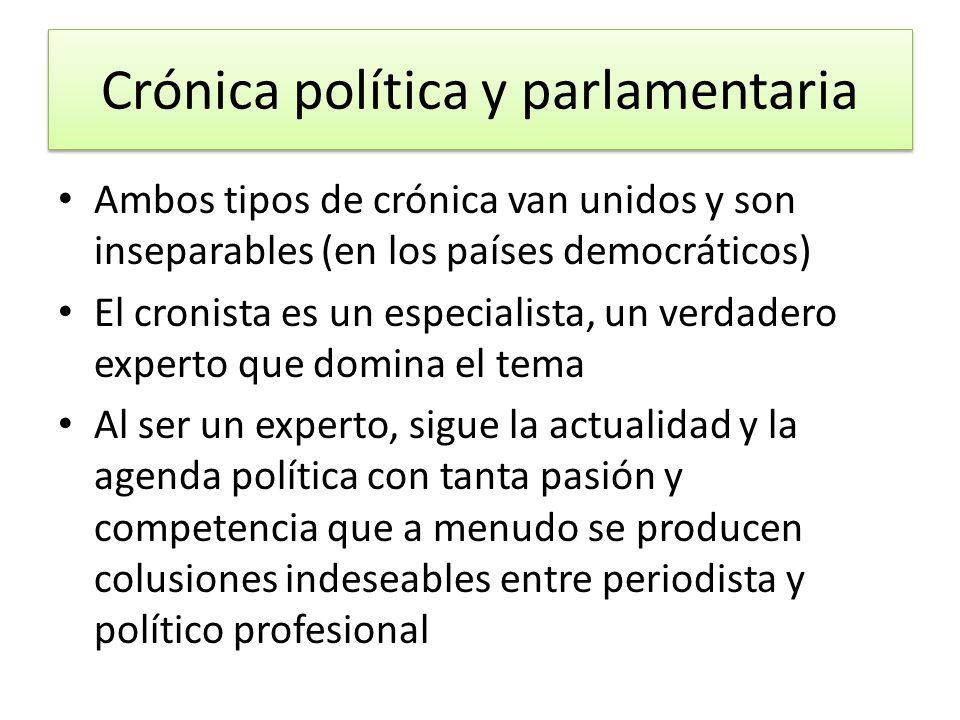 Crónica política y parlamentaria Ambos tipos de crónica van unidos y son inseparables (en los países democráticos) El cronista es un especialista, un