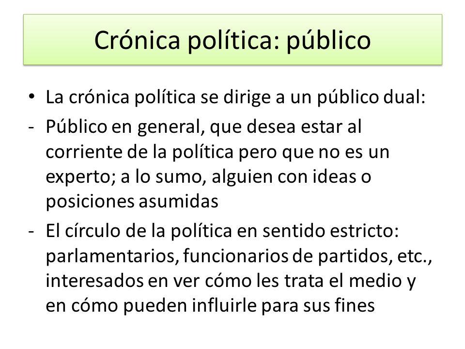 Crónica política: público La crónica política se dirige a un público dual: -Público en general, que desea estar al corriente de la política pero que n
