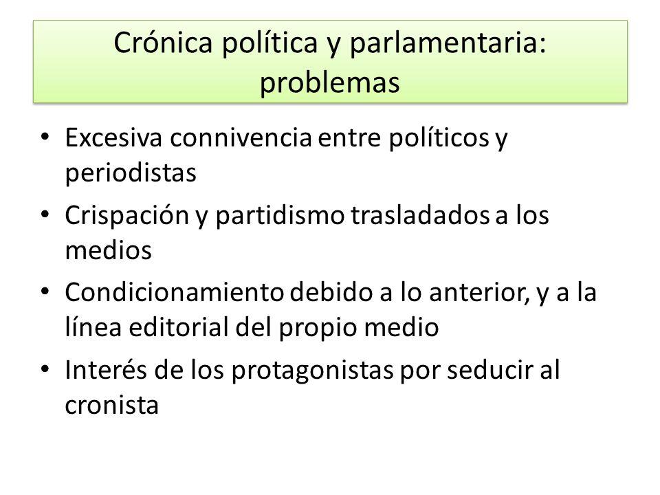 Crónica política y parlamentaria: problemas Excesiva connivencia entre políticos y periodistas Crispación y partidismo trasladados a los medios Condic