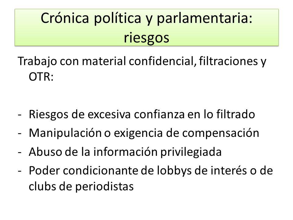 Crónica política y parlamentaria: riesgos Trabajo con material confidencial, filtraciones y OTR: -Riesgos de excesiva confianza en lo filtrado -Manipu