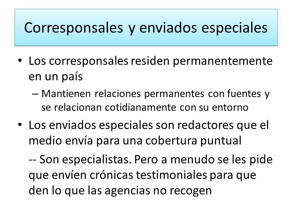 Corresponsales y enviados especiales Los corresponsales residen permanentemente en un país – Mantienen relaciones permanentes con fuentes y se relacio