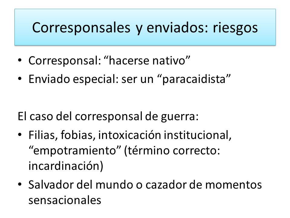 Corresponsales y enviados: riesgos Corresponsal: hacerse nativo Enviado especial: ser un paracaidista El caso del corresponsal de guerra: Filias, fobi