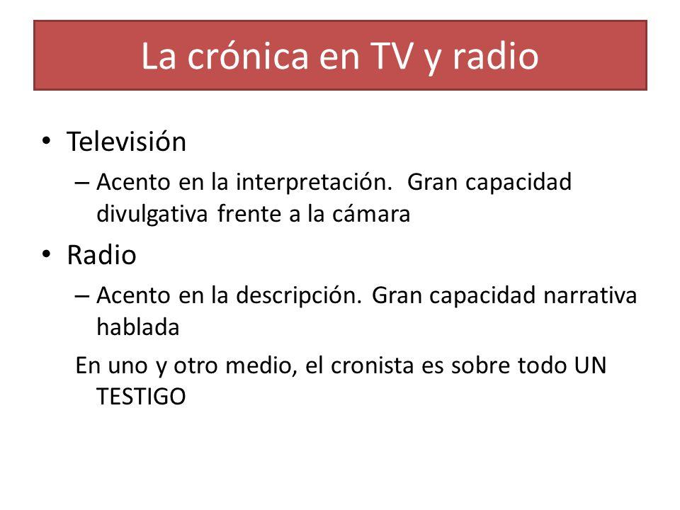 La crónica en TV y radio Televisión – Acento en la interpretación. Gran capacidad divulgativa frente a la cámara Radio – Acento en la descripción. Gra