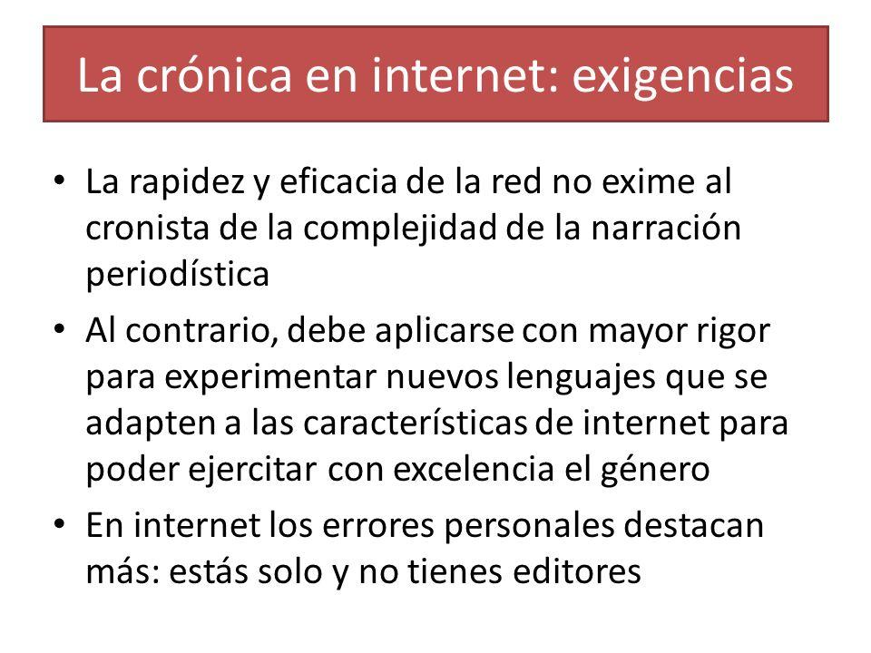La crónica en internet: exigencias La rapidez y eficacia de la red no exime al cronista de la complejidad de la narración periodística Al contrario, d