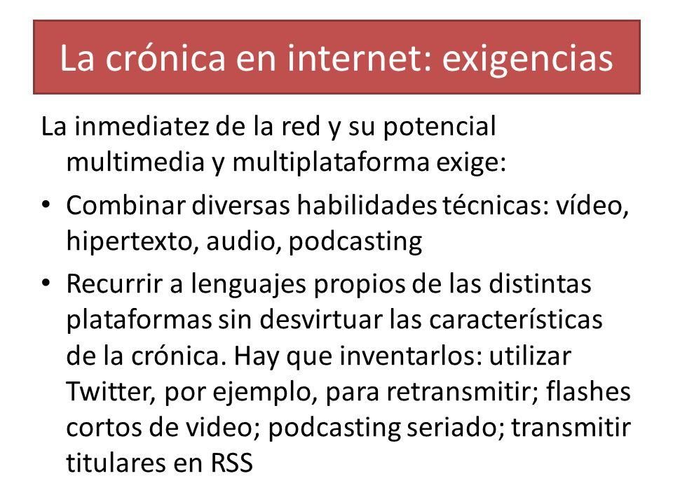 La crónica en internet: exigencias La inmediatez de la red y su potencial multimedia y multiplataforma exige: Combinar diversas habilidades técnicas: