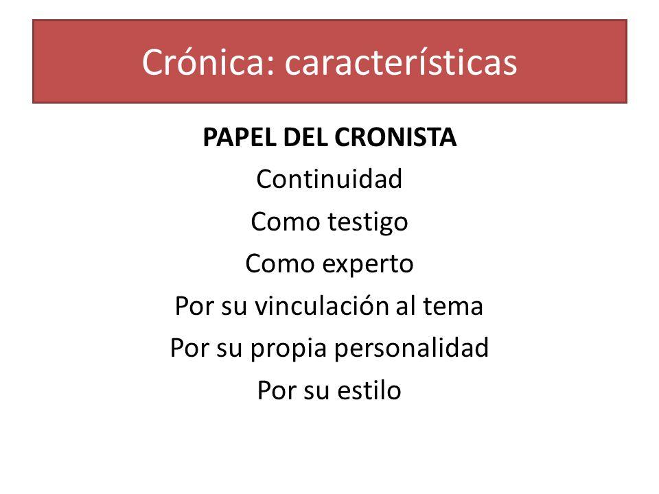 PAPEL DEL CRONISTA Continuidad Como testigo Como experto Por su vinculación al tema Por su propia personalidad Por su estilo Crónica: características