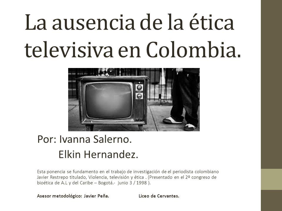 La ausencia de la ética televisiva en Colombia.Por: Ivanna Salerno.