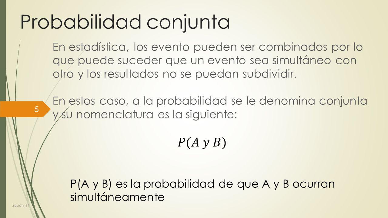 Probabilidad conjunta En estadística, los evento pueden ser combinados por lo que puede suceder que un evento sea simultáneo con otro y los resultados no se puedan subdividir.