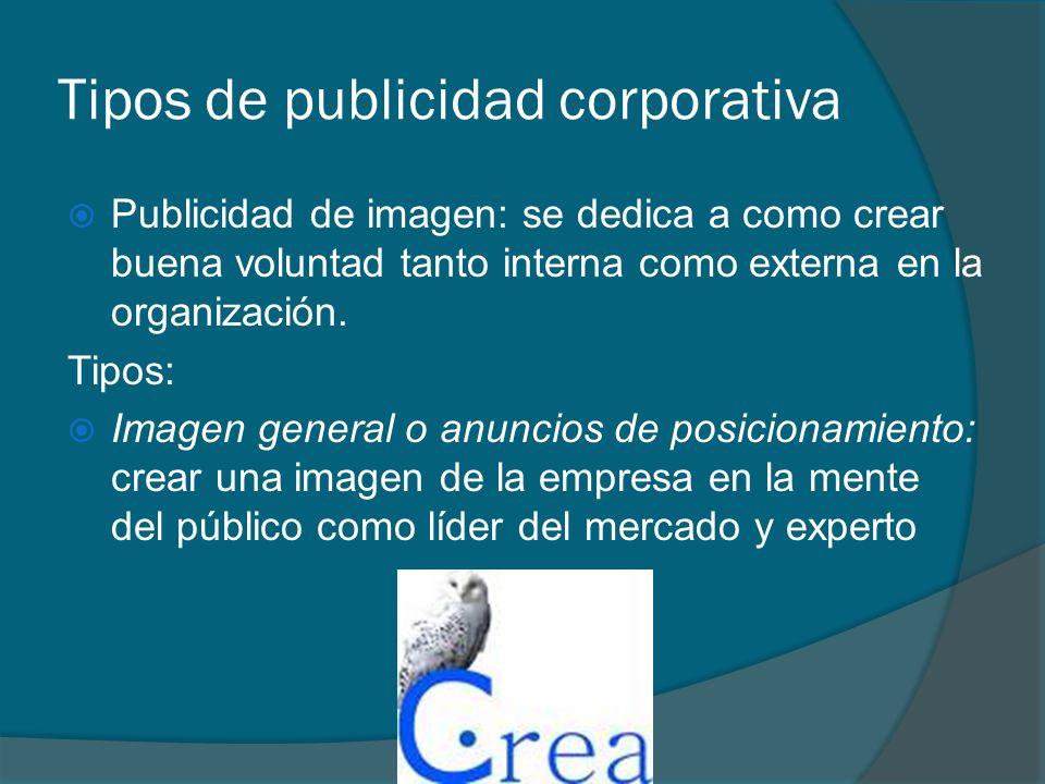 Tipos de publicidad corporativa Publicidad de imagen: se dedica a como crear buena voluntad tanto interna como externa en la organización. Tipos: Imag