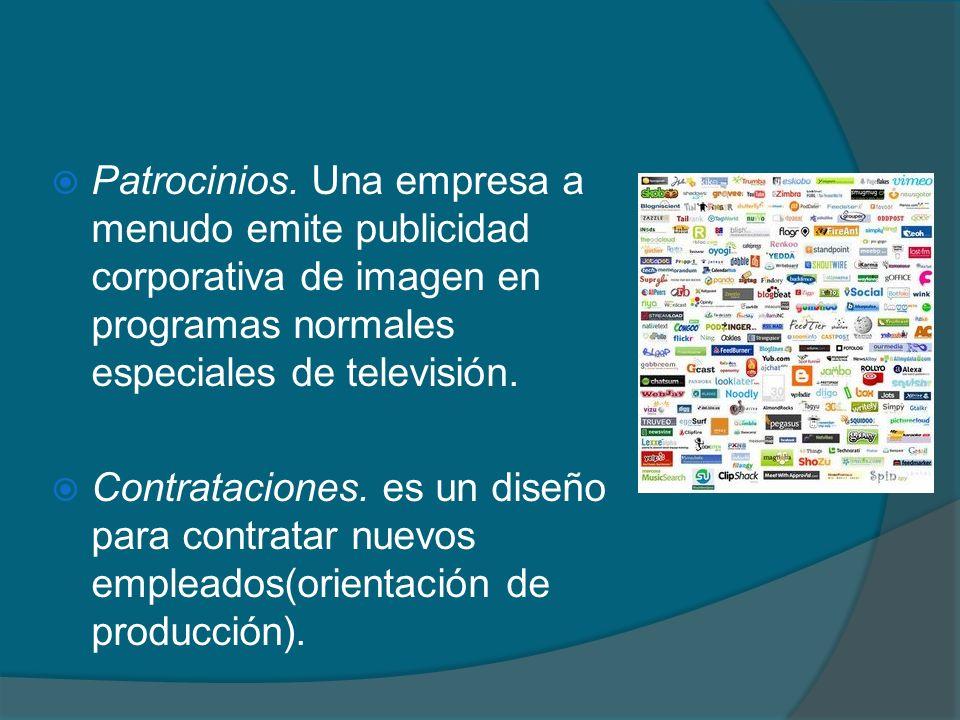 Patrocinios. Una empresa a menudo emite publicidad corporativa de imagen en programas normales especiales de televisión. Contrataciones. es un diseño
