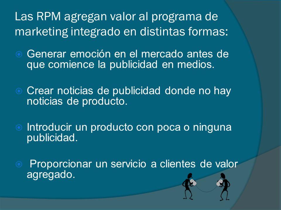 Las RPM agregan valor al programa de marketing integrado en distintas formas: Generar emoción en el mercado antes de que comience la publicidad en med