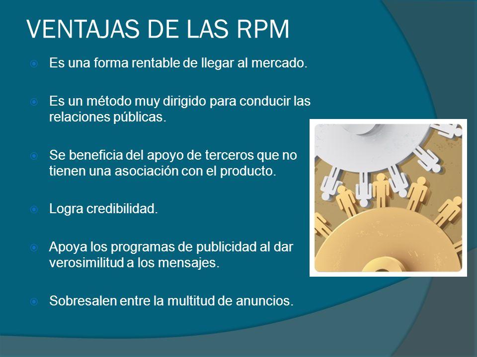VENTAJAS DE LAS RPM Es una forma rentable de llegar al mercado. Es un método muy dirigido para conducir las relaciones públicas. Se beneficia del apoy