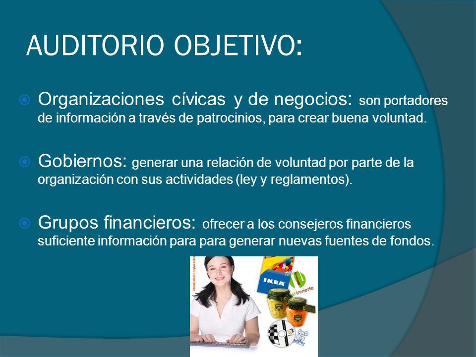 AUDITORIO OBJETIVO: Organizaciones cívicas y de negocios : son portadores de información a través de patrocinios, para crear buena voluntad. Gobiernos