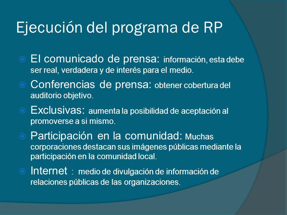Ejecución del programa de RP EI comunicado de prensa: información, esta debe ser real, verdadera y de interés para el medio. Conferencias de prensa: o