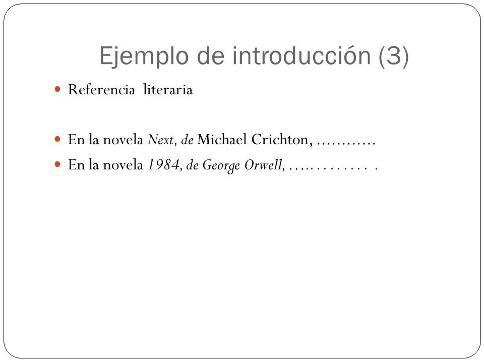 Ejemplo de introducción (3) Referencia literaria En la novela Next, de Michael Crichton,............ En la novela 1984, de George Orwell, …...........
