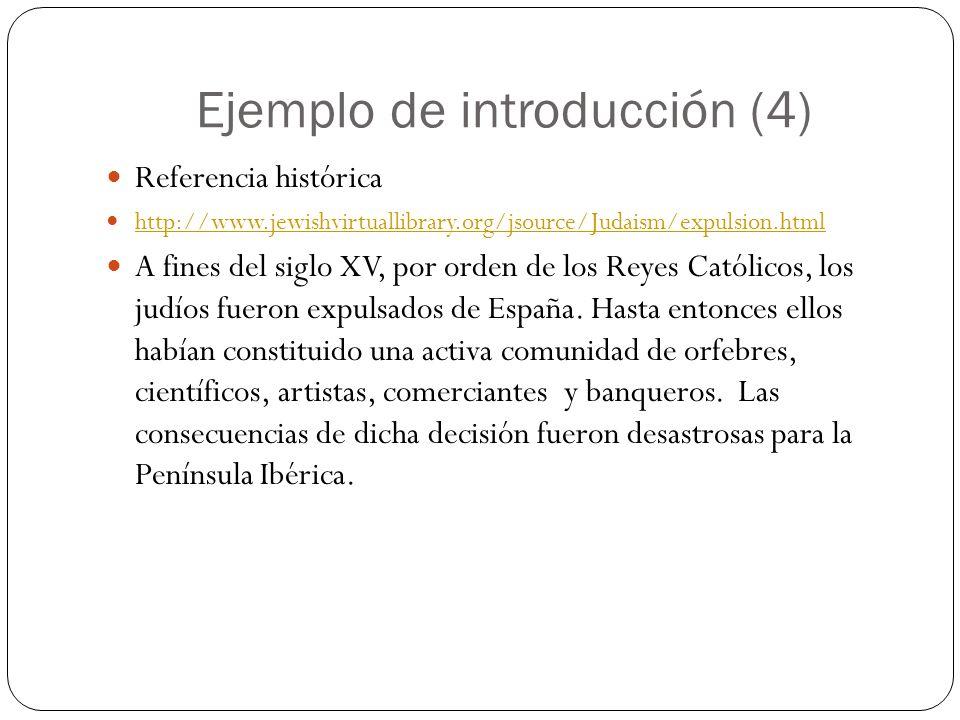 Ejemplo de introducción (4) Referencia histórica http://www.jewishvirtuallibrary.org/jsource/Judaism/expulsion.html A fines del siglo XV, por orden de