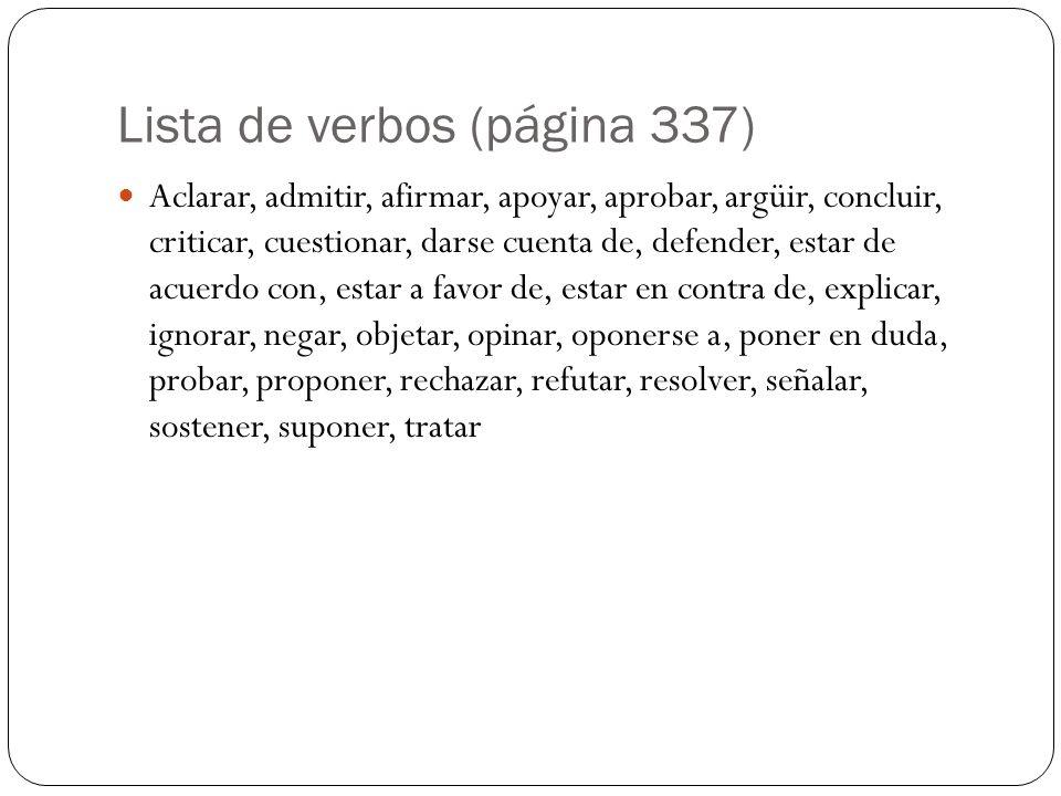 Lista de verbos (página 337) Aclarar, admitir, afirmar, apoyar, aprobar, argüir, concluir, criticar, cuestionar, darse cuenta de, defender, estar de a