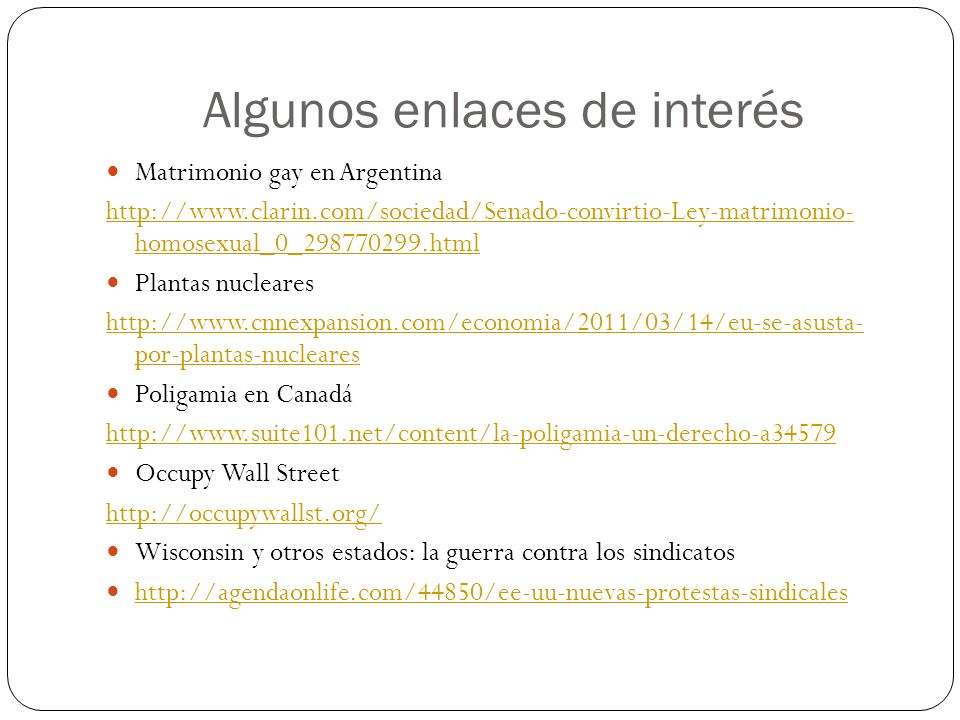 Algunos enlaces de interés Matrimonio gay en Argentina http://www.clarin.com/sociedad/Senado-convirtio-Ley-matrimonio- homosexual_0_298770299.html Pla