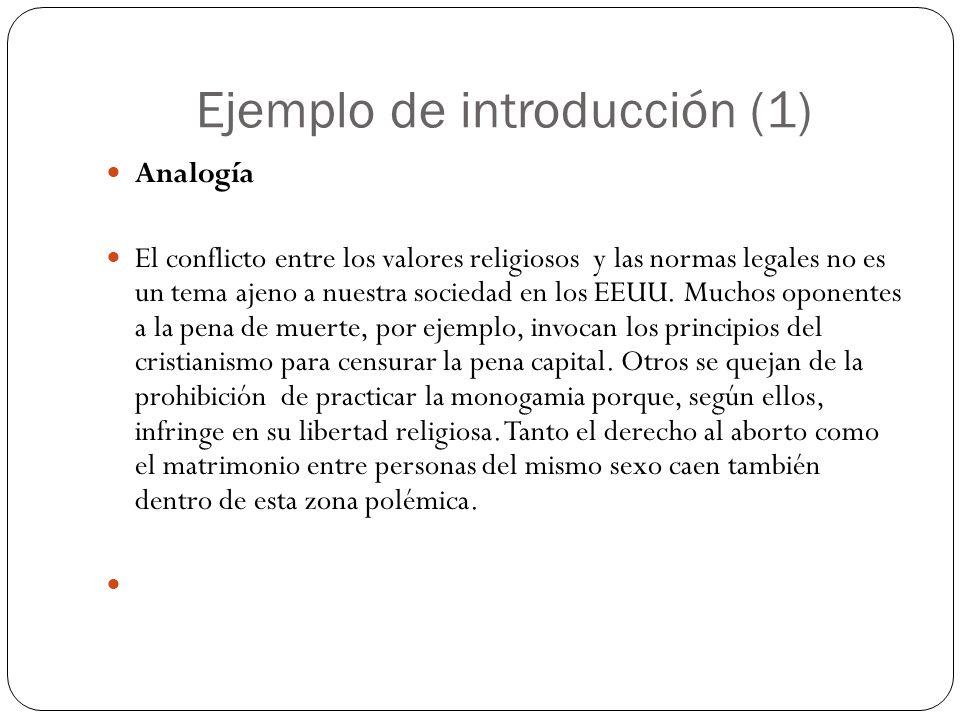 Ejemplo de introducción (1) Analogía El conflicto entre los valores religiosos y las normas legales no es un tema ajeno a nuestra sociedad en los EEUU