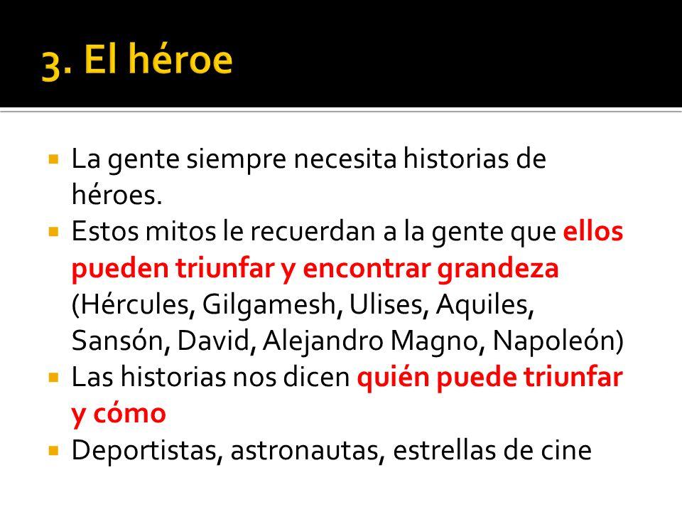 La gente siempre necesita historias de héroes.