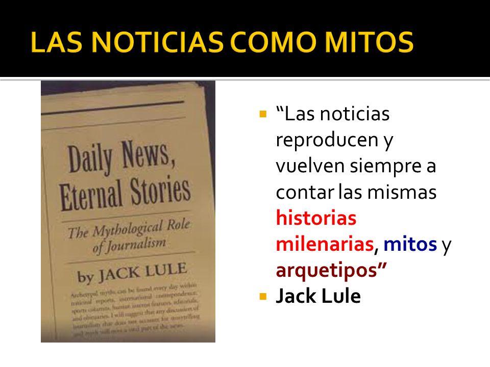 Las noticias reproducen y vuelven siempre a contar las mismas historias milenarias, mitos y arquetipos Jack Lule