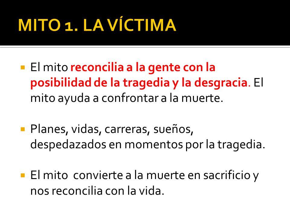 El mito reconcilia a la gente con la posibilidad de la tragedia y la desgracia.