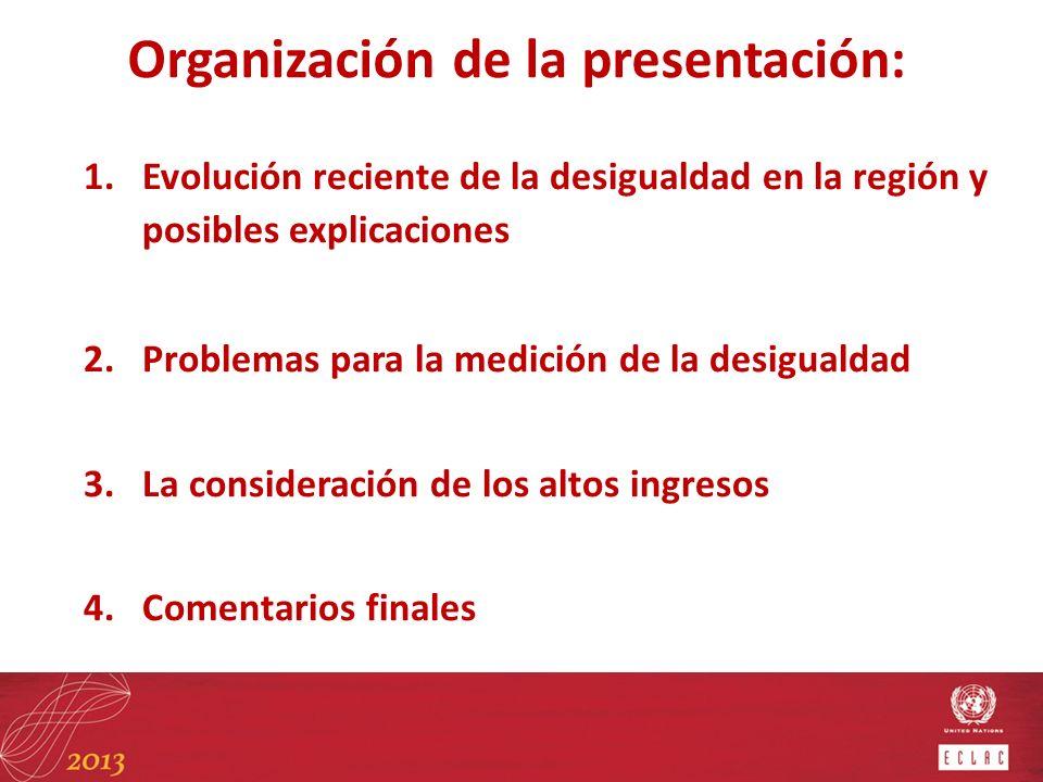 Organización de la presentación: 1.Evolución reciente de la desigualdad en la región y posibles explicaciones 2.Problemas para la medición de la desig