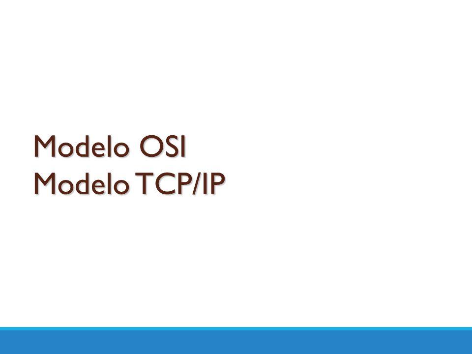 Modelo OSI Modelo TCP/IP