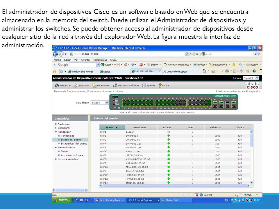 El administrador de dispositivos Cisco es un software basado en Web que se encuentra almacenado en la memoria del switch. Puede utilizar el Administra